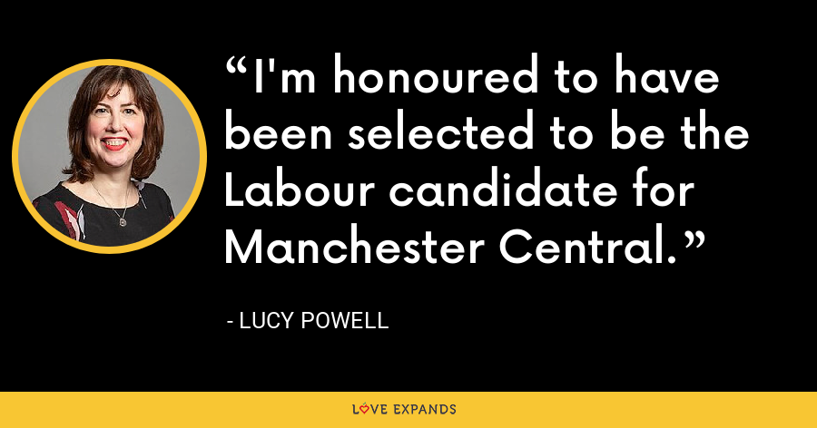 I'm honoured to have been selected to be the Labour candidate for Manchester Central. - Lucy Powell