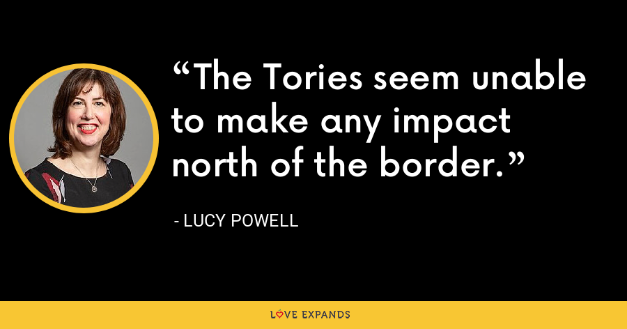 The Tories seem unable to make any impact north of the border. - Lucy Powell