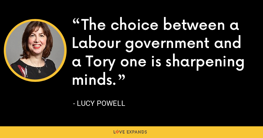 The choice between a Labour government and a Tory one is sharpening minds. - Lucy Powell