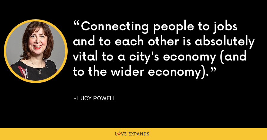 Connecting people to jobs and to each other is absolutely vital to a city's economy (and to the wider economy). - Lucy Powell