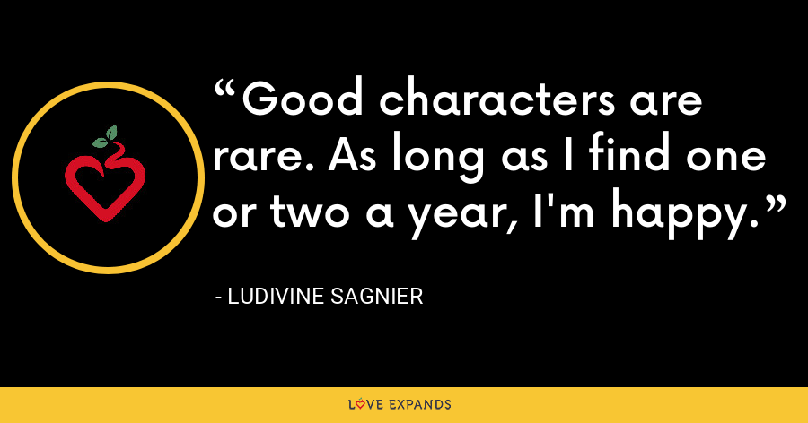Good characters are rare. As long as I find one or two a year, I'm happy. - Ludivine Sagnier