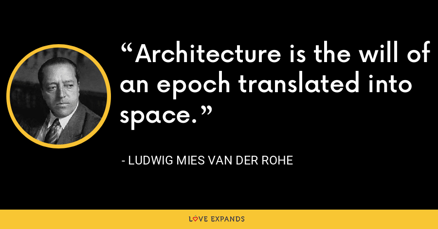 Architecture is the will of an epoch translated into space. - Ludwig Mies van der Rohe