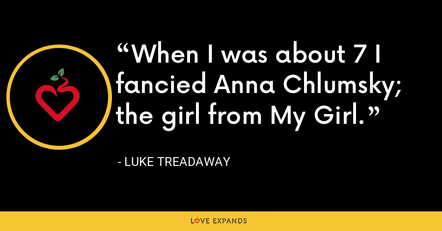 When I was about 7 I fancied Anna Chlumsky; the girl from My Girl. - Luke Treadaway
