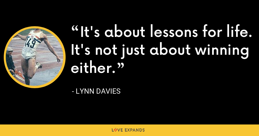 It's about lessons for life. It's not just about winning either. - Lynn Davies