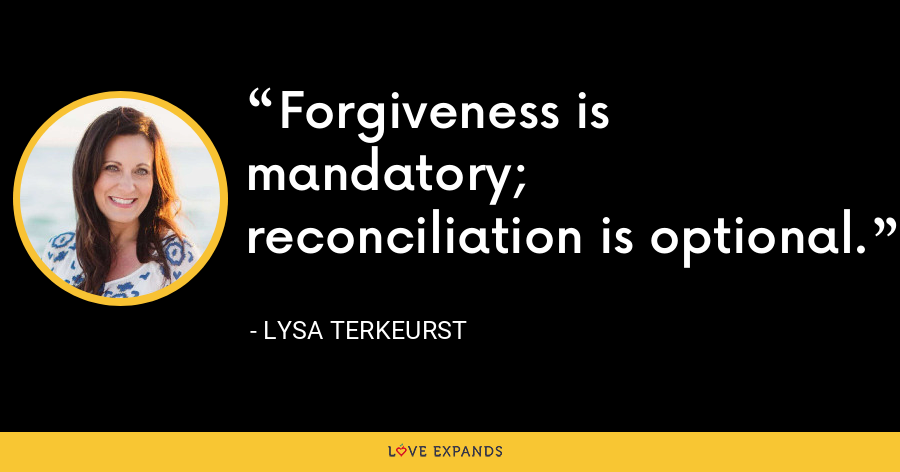 Forgiveness is mandatory; reconciliation is optional. - Lysa TerKeurst