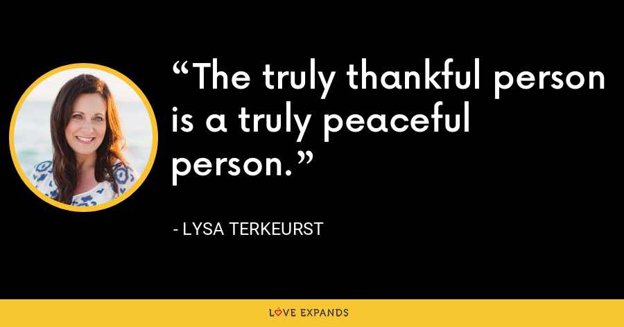 The truly thankful person is a truly peaceful person. - Lysa TerKeurst