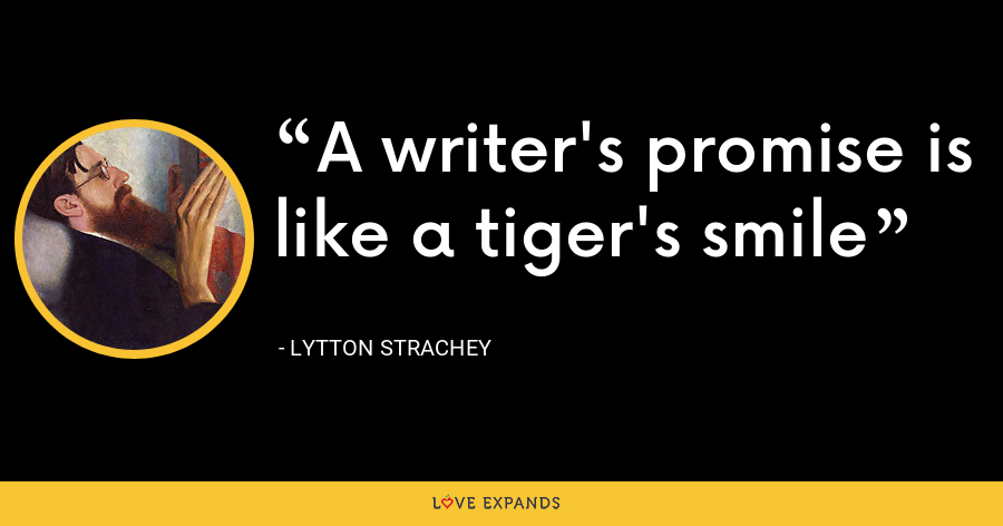 A writer's promise is like a tiger's smile - Lytton Strachey