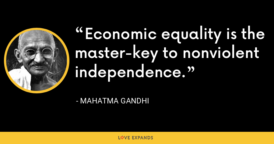 Economic equality is the master-key to nonviolent independence. - Mahatma Gandhi
