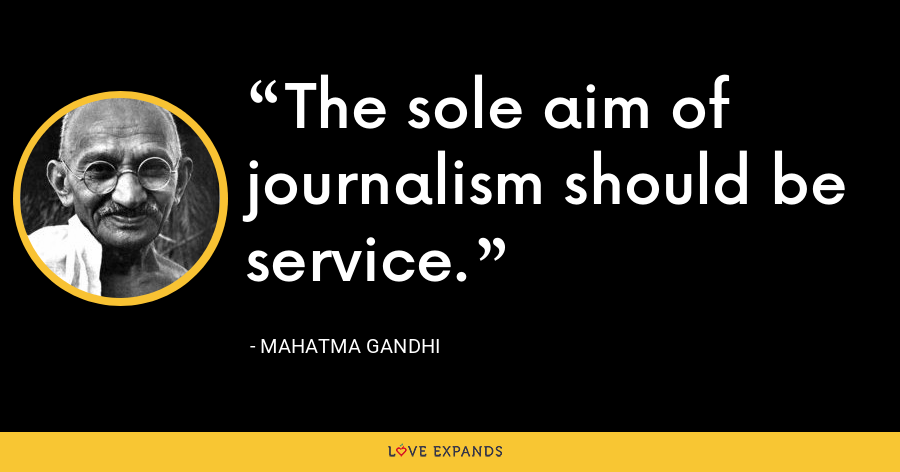 The sole aim of journalism should be service. - Mahatma Gandhi