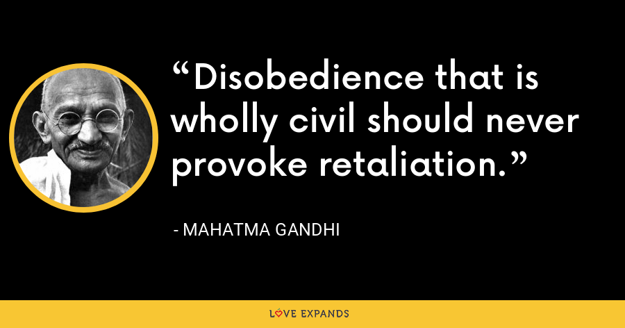 Disobedience that is wholly civil should never provoke retaliation. - Mahatma Gandhi