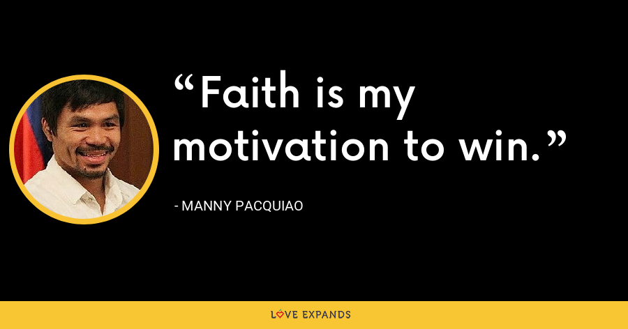 Faith is my motivation to win. - Manny Pacquiao