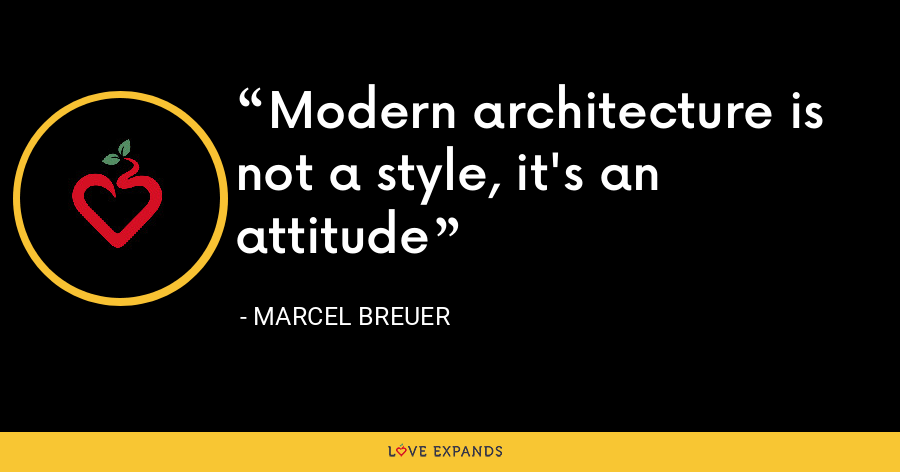 Modern architecture is not a style, it's an attitude - Marcel Breuer