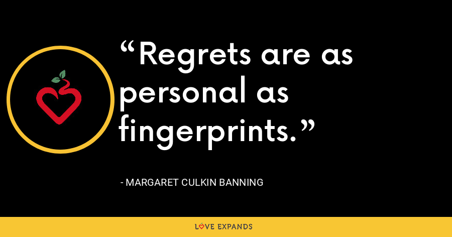 Regrets are as personal as fingerprints. - Margaret Culkin Banning