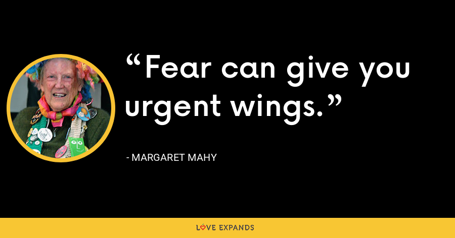 Fear can give you urgent wings. - Margaret Mahy