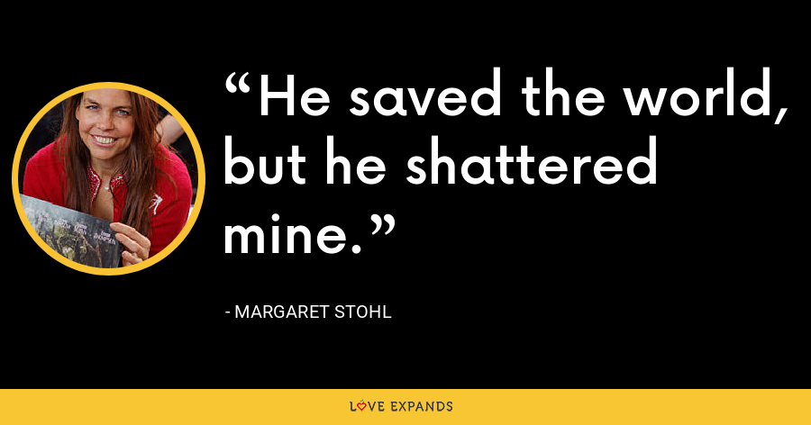 He saved the world, but he shattered mine. - Margaret Stohl