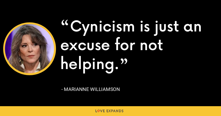 Cynicism is just an excuse for not helping. - Marianne Williamson