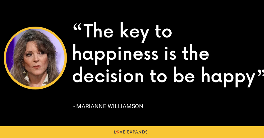 The key to happiness is the decision to be happy - Marianne Williamson