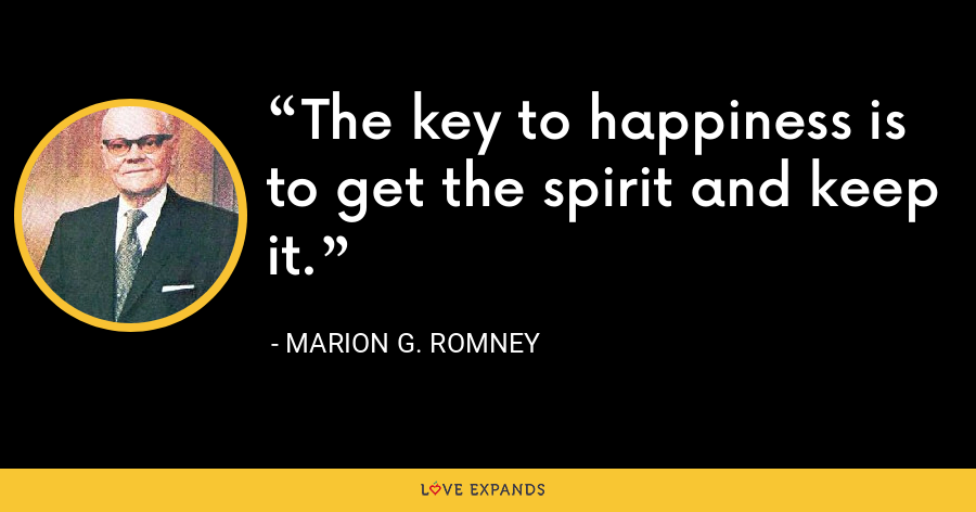The key to happiness is to get the spirit and keep it. - Marion G. Romney