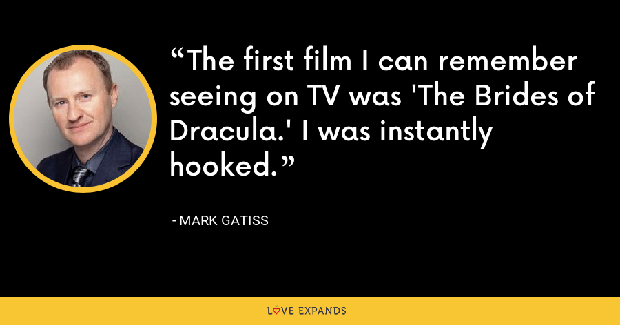 The first film I can remember seeing on TV was 'The Brides of Dracula.' I was instantly hooked. - Mark Gatiss