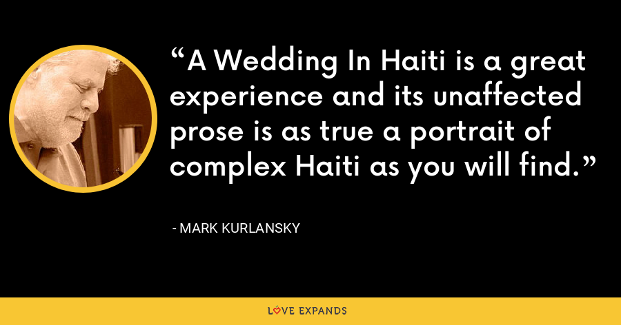 A Wedding In Haiti is a great experience and its unaffected prose is as true a portrait of complex Haiti as you will find. - Mark Kurlansky
