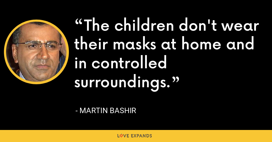 The children don't wear their masks at home and in controlled surroundings. - Martin Bashir