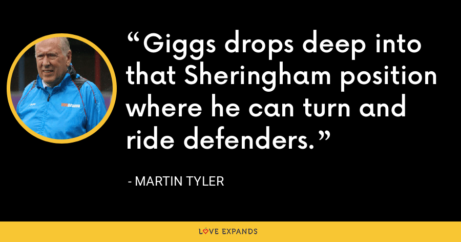 Giggs drops deep into that Sheringham position where he can turn and ride defenders. - Martin Tyler