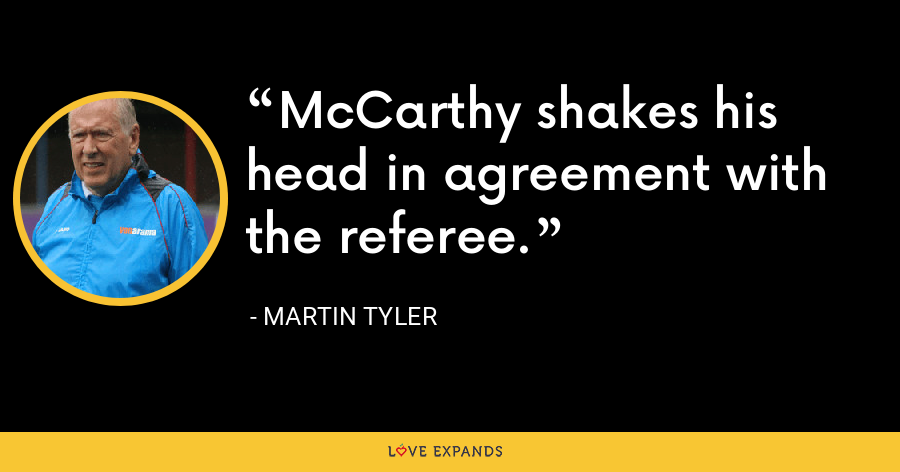 McCarthy shakes his head in agreement with the referee. - Martin Tyler