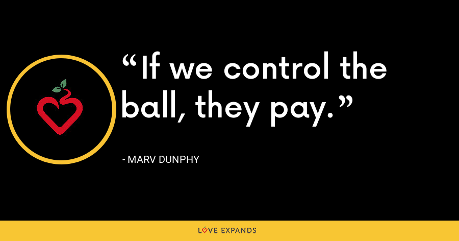If we control the ball, they pay. - Marv Dunphy