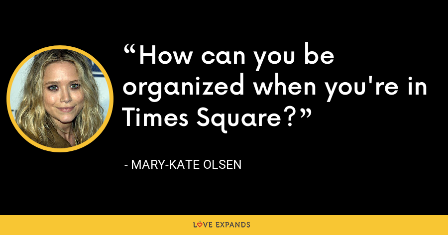 How can you be organized when you're in Times Square? - Mary-Kate Olsen