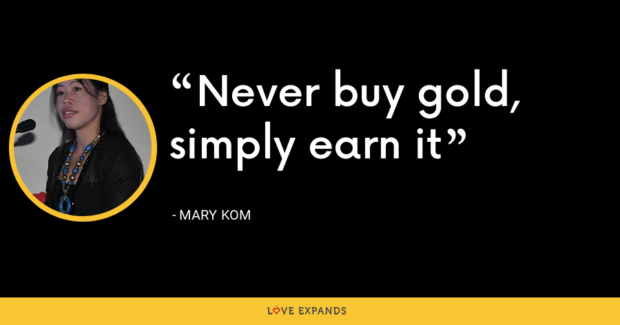 Never buy gold, simply earn it - Mary Kom