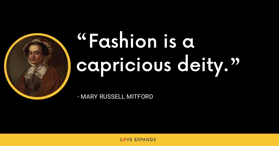 Fashion is a capricious deity. - Mary Russell Mitford