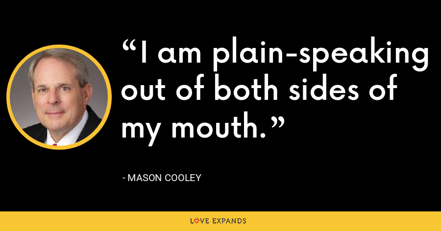 I am plain-speaking out of both sides of my mouth. - Mason Cooley