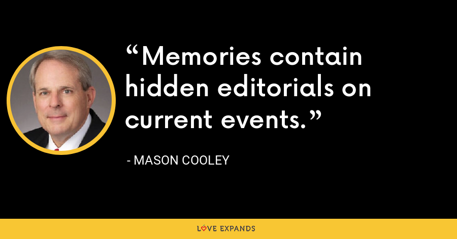 Memories contain hidden editorials on current events. - Mason Cooley