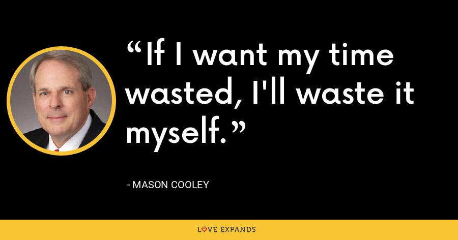 If I want my time wasted, I'll waste it myself. - Mason Cooley