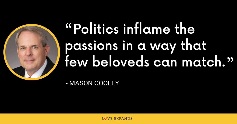 Politics inflame the passions in a way that few beloveds can match. - Mason Cooley