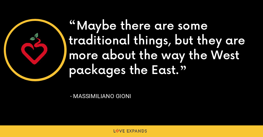 Maybe there are some traditional things, but they are more about the way the West packages the East. - Massimiliano Gioni