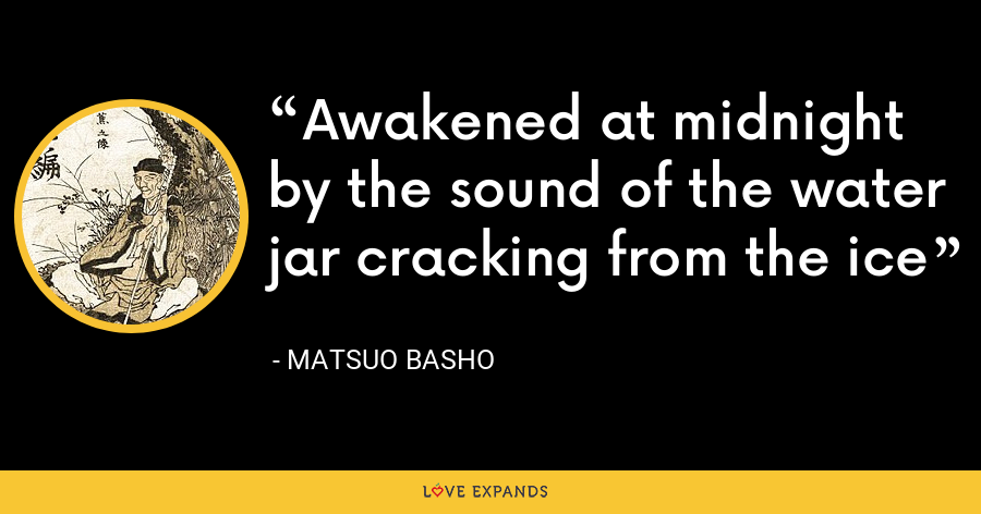 Awakened at midnight by the sound of the water jar cracking from the ice - Matsuo Basho