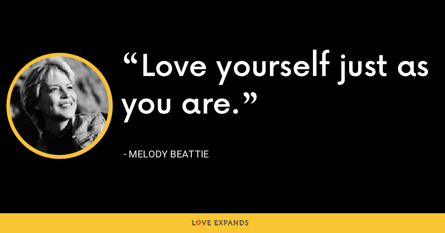 Love yourself just as you are. - Melody Beattie