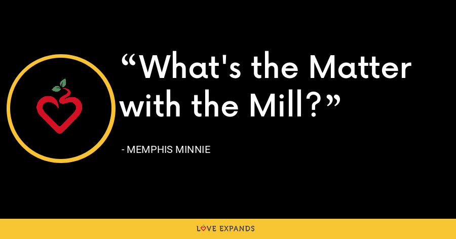 What's the Matter with the Mill? - Memphis Minnie