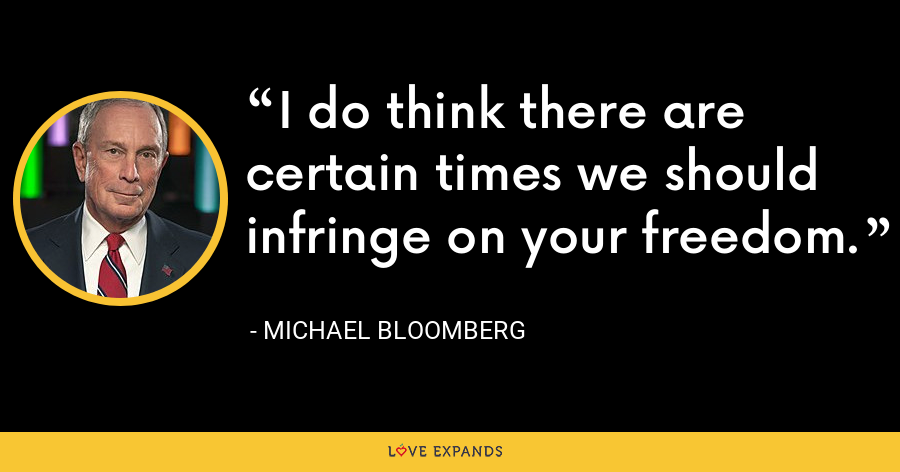 I do think there are certain times we should infringe on your freedom. - Michael Bloomberg