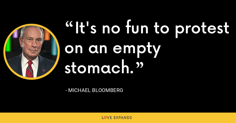 It's no fun to protest on an empty stomach. - Michael Bloomberg