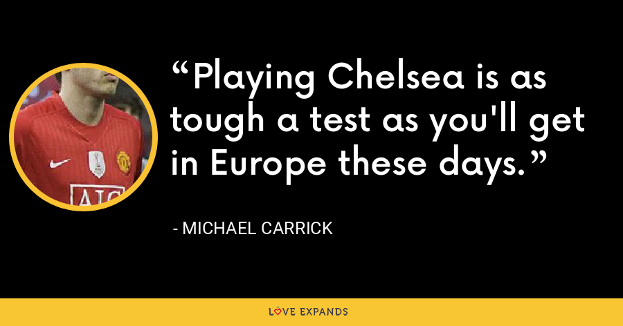 Playing Chelsea is as tough a test as you'll get in Europe these days. - Michael Carrick