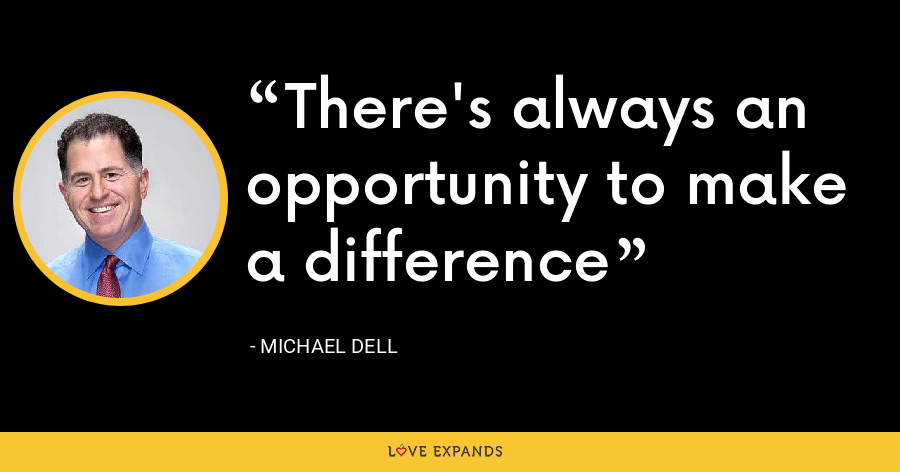 There's always an opportunity to make a difference - Michael Dell