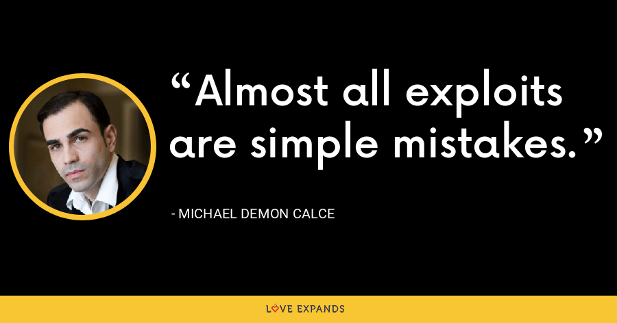 Almost all exploits are simple mistakes. - Michael Demon Calce