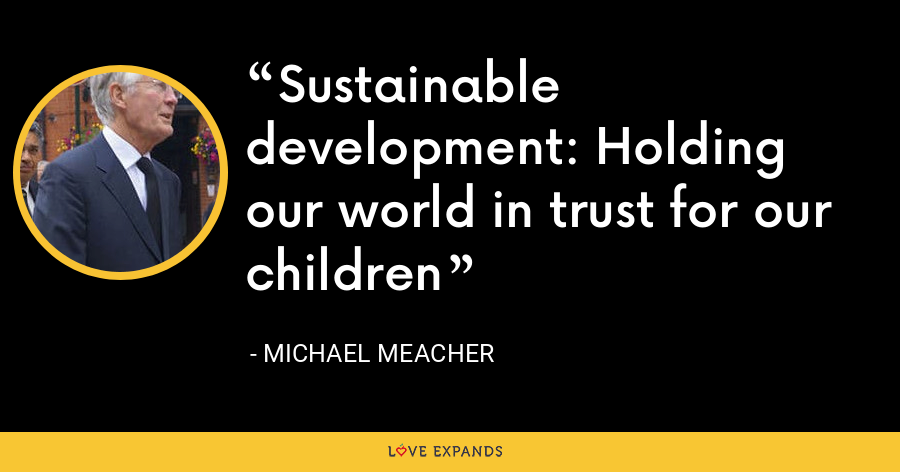 Sustainable development: Holding our world in trust for our children - Michael Meacher