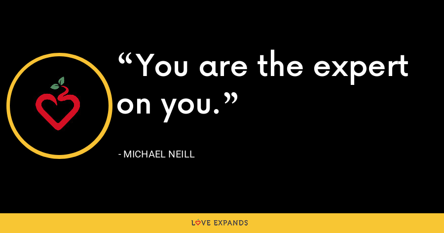 You are the expert on you. - Michael Neill