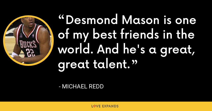 Desmond Mason is one of my best friends in the world. And he's a great, great talent. - Michael Redd