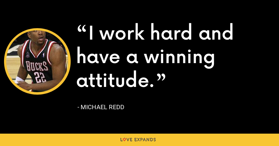 I work hard and have a winning attitude. - Michael Redd