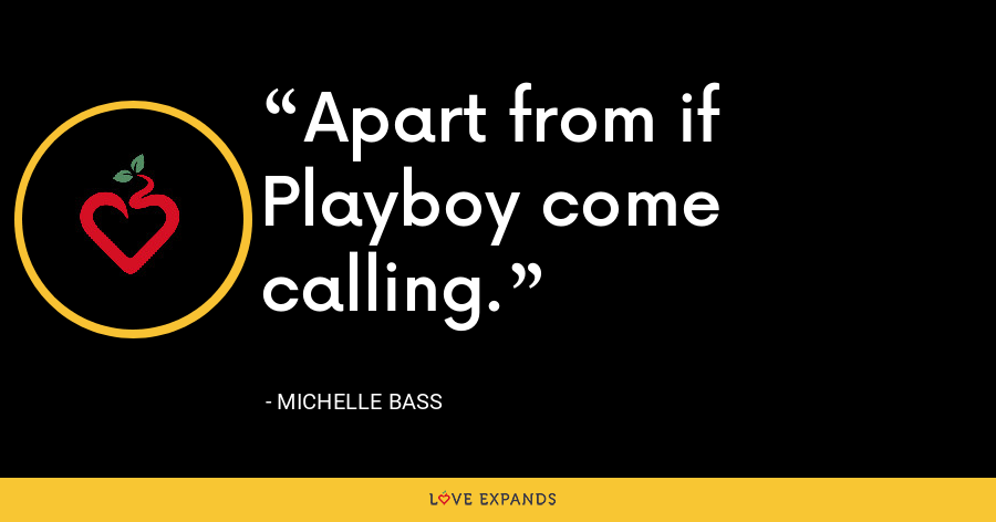 Apart from if Playboy come calling. - Michelle Bass