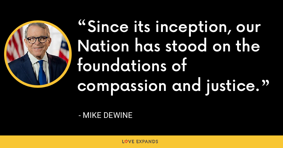 Since its inception, our Nation has stood on the foundations of compassion and justice. - Mike DeWine